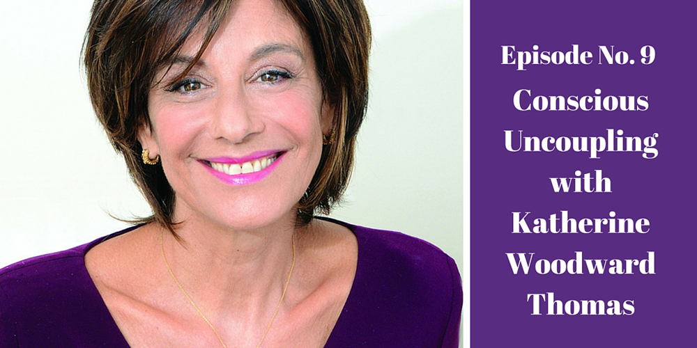 Episode 9: Conscious Uncoupling with Katherine Woodward Thomas