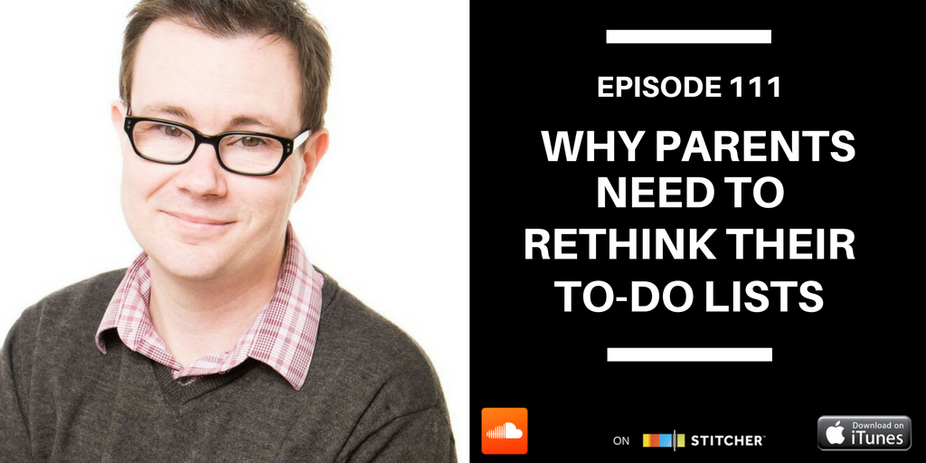 podcast-episode-111-why-parents-need-to-rethink-their-to-do-lists-graphic