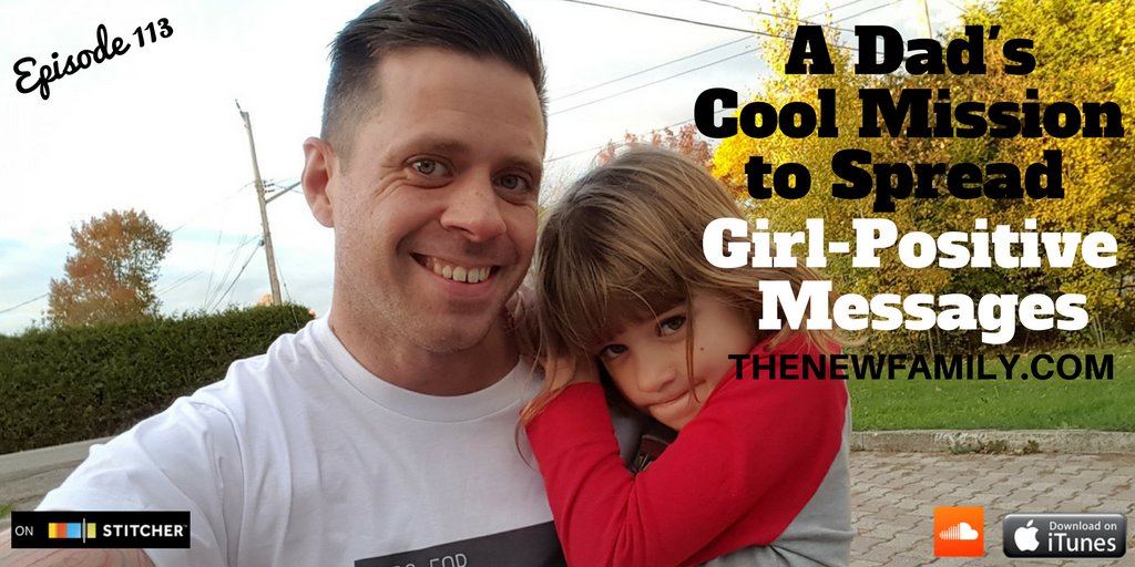 podcast-episode-113-a-dads-cool-mission-to-spread-girl-positive-messages-graphic