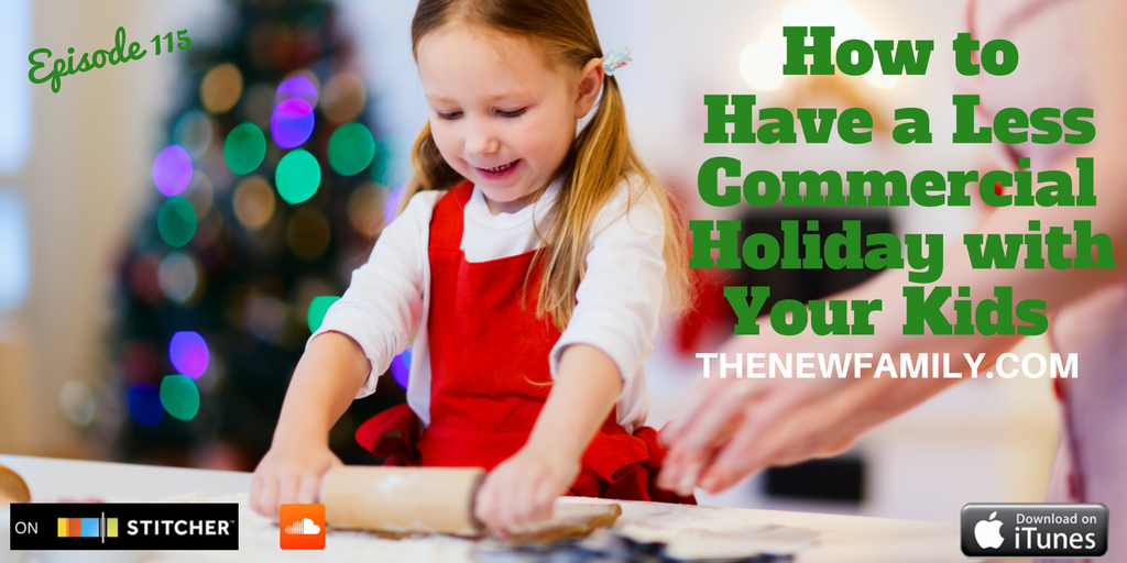 podcast-episode-115-how-to-have-a-less-commercial-holiday-with-your-kids_graphic