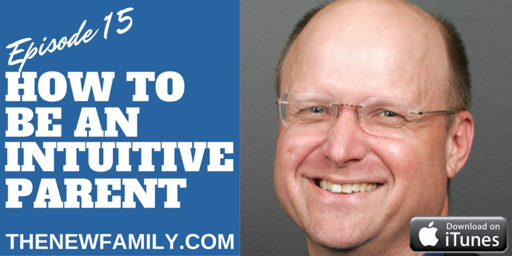 Podcast Episode 15: How to Be an Intuitive Parent