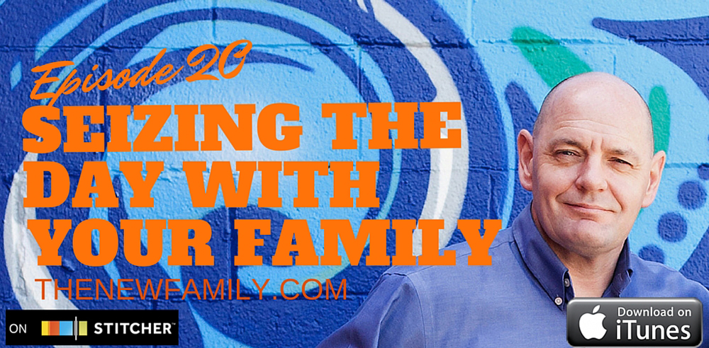Podcast Episode 20: Seizing the Day With Your Family