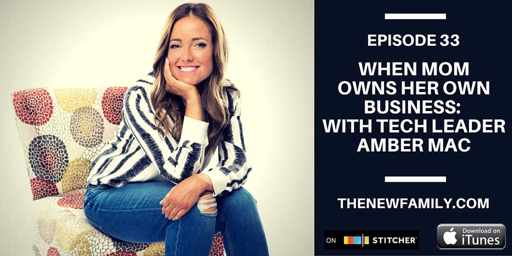 podcast-episode-33-when-mom-own-her-own-business-with-tech-leader-amber-macNU_1000