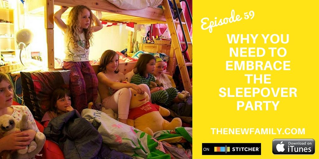podcast-episode-59-why-you-need-to-embrace-the-sleepover-party