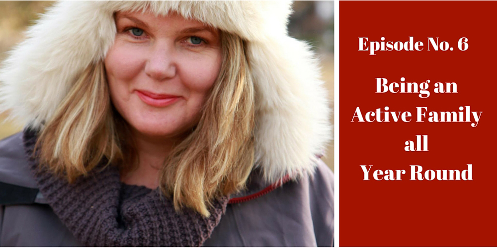 Podcast Episode 6: Being an Active Family All Year Round